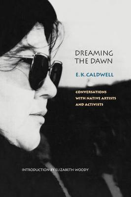 Dreaming the Dawn: Conversations with Native Artists and Activists - American Indian Lives (Hardback)