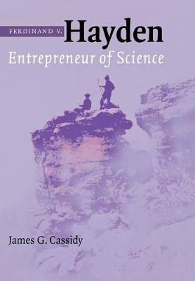 Ferdinand V. Hayden: Entrepreneur of Science (Hardback)