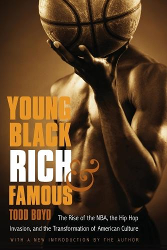 Young, Black, Rich, and Famous: The Rise of the NBA, the Hip Hop Invasion, and the Transformation of American Culture (Paperback)