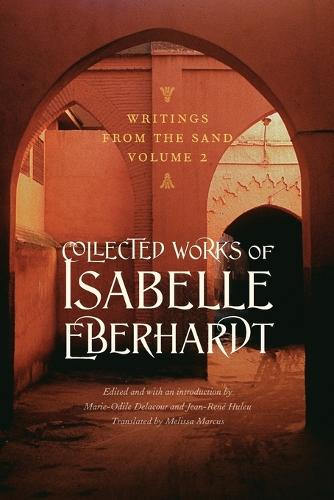 Writings from the Sand, Volume 2: Collected Works of Isabelle Eberhardt (Paperback)