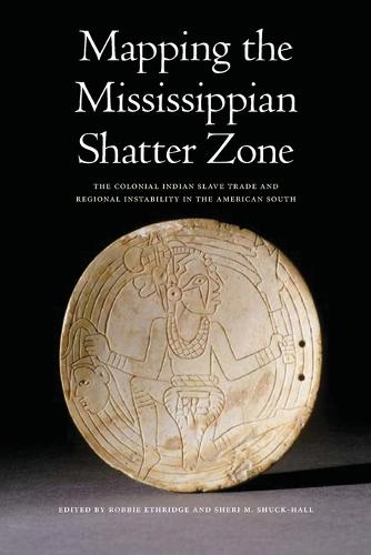 Mapping the Mississippian Shatter Zone: The Colonial Indian Slave Trade and Regional Instability in the American South (Paperback)