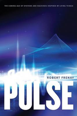 Pulse: The Coming Age of Systems and Machines Inspired by Living Things (Paperback)