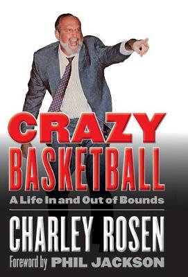 Crazy Basketball: A Life In and Out of Bounds (Hardback)