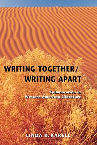 Writing Together/ Writing Apart: Collaboration in Western American Literature (Paperback)