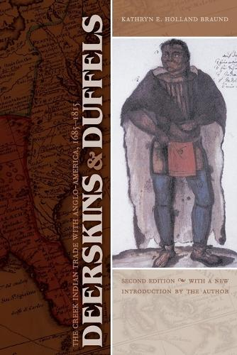 Deerskins and Duffels: The Creek Indian Trade with Anglo-America, 1685-1815, Second Edition - Indians of the Southeast (Paperback)