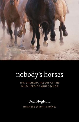 Nobody's Horses: The Dramatic Rescue of the Wild Herd of White Sands (Paperback)