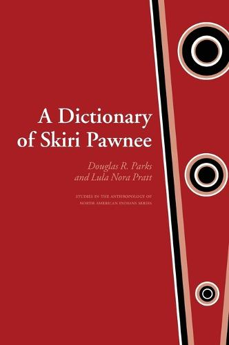 A Dictionary of Skiri Pawnee - Studies in the Anthropology of North American Indians (Hardback)
