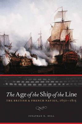 The Age of the Ship of the Line: The British and French Navies, 1650-1815 - Studies in War, Society, and the Military (Hardback)