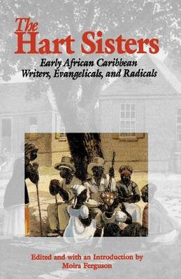 The Hart Sisters: Early African Caribbean Writers, Evangelicals, and Radicals (Hardback)