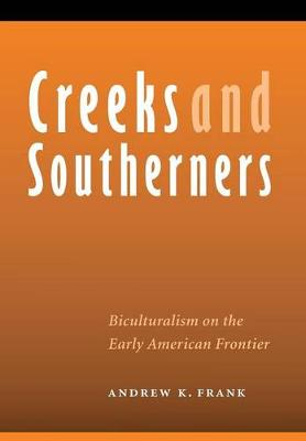 Creeks and Southerners: Biculturalism on the Early American Frontier - Indians of the Southeast (Hardback)