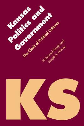 Kansas Politics and Government: The Clash of Political Cultures - Politics and Governments of the American States (Hardback)