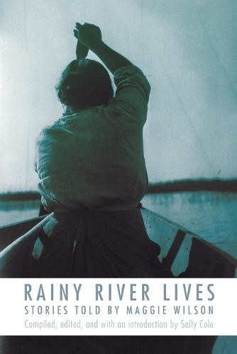 Rainy River Lives: Stories Told by Maggie Wilson (Paperback)