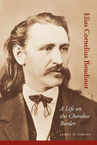 Elias Cornelius Boudinot: A Life on the Cherokee Border - American Indian Lives (Paperback)