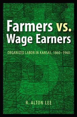 Farmers vs. Wage Earners: Organized Labor in Kansas, 1860-1960 (Paperback)