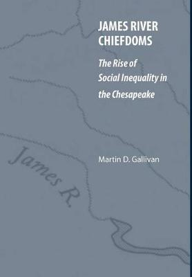 James River Chiefdoms: The Rise of Social Inequality in the Chesapeake (Hardback)