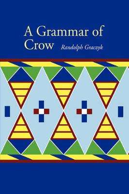 A Grammar of Crow - Studies in the Native Languages of the Americas (Hardback)