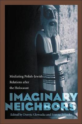 Imaginary Neighbors: Mediating Polish-Jewish Relations after the Holocaust (Hardback)