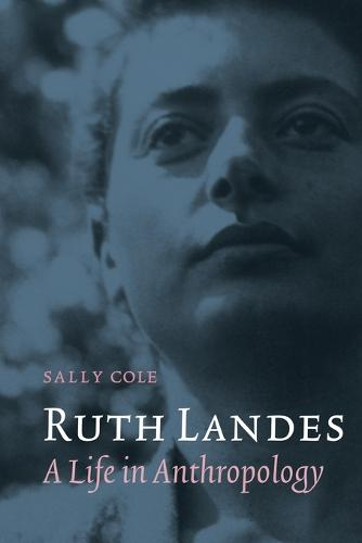 Ruth Landes: A Life in Anthropology - Critical Studies in the History of Anthropology (Paperback)