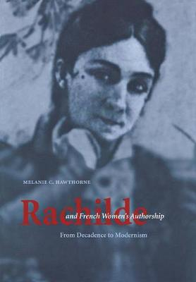 Rachilde and French Women's Authorship: From Decadence to Modernism (Hardback)