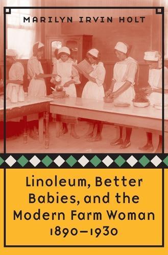 Linoleum, Better Babies, and the Modern Farm Woman, 1890-1930 (Paperback)