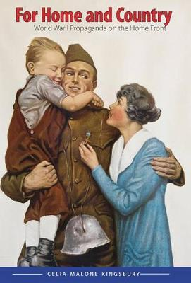 For Home and Country: World War I Propaganda on the Home Front - Studies in War, Society, and the Military (Hardback)