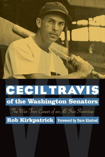 Cecil Travis of the Washington Senators: The War-Torn Career of an All-Star Shortstop (Paperback)