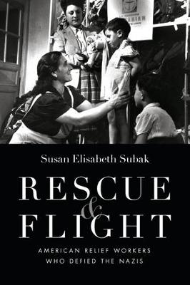 Rescue and Flight: American Relief Workers Who Defied the Nazis (Hardback)