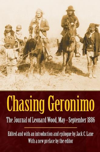 Chasing Geronimo: The Journal of Leonard Wood, May-September 1886 (Paperback)