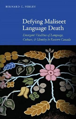 Defying Maliseet Language Death: Emergent Vitalities of Language, Culture, and Identity in Eastern Canada (Hardback)