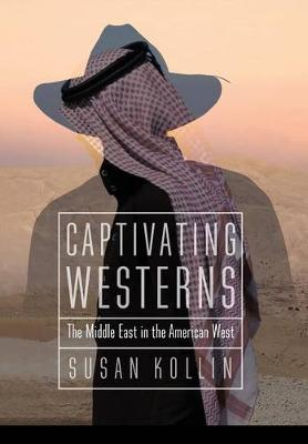 Captivating Westerns: The Middle East in the American West - Postwestern Horizons (Hardback)