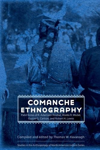 Comanche Ethnography: Field Notes of E. Adamson Hoebel, Waldo R. Wedel, Gustav G. Carlson, and Robert H. Lowie - Studies in the Anthropology of North American Indians (Hardback)
