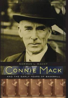 Connie Mack and the Early Years of Baseball (Hardback)