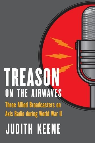 Treason on the Airwaves: Three Allied Broadcasters on Axis Radio during World War II (Paperback)