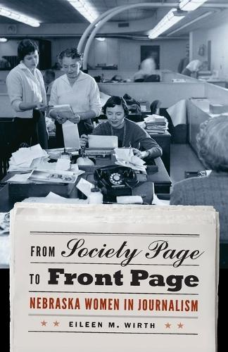 From Society Page to Front Page: Nebraska Women in Journalism (Paperback)
