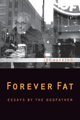 Forever Fat: Essays by the Godfather (Paperback)