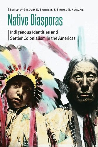 Native Diasporas: Indigenous Identities and Settler Colonialism in the Americas - Borderlands and Transcultural Studies (Paperback)