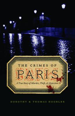 The Crimes of Paris: A True Story of Murder, Theft, and Detection (Paperback)
