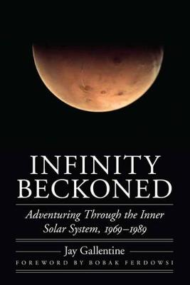 Infinity Beckoned: Adventuring Through the Inner Solar System, 1969-1989 - Outward Odyssey: A People's History of Spaceflight (Hardback)