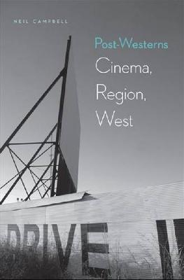 Post-Westerns: Cinema, Region, West - Postwestern Horizons (Hardback)