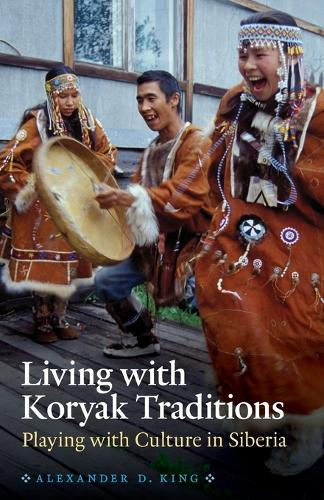 Living with Koryak Traditions: Playing with Culture in Siberia (Paperback)
