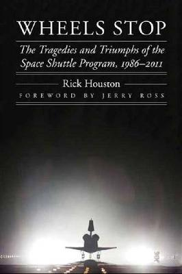 Wheels Stop: The Tragedies and Triumphs of the Space Shuttle Program, 1986-2011 - Outward Odyssey: A People's History of Spaceflight (Hardback)