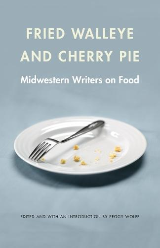 Fried Walleye and Cherry Pie: Midwestern Writers on Food - At Table (Paperback)