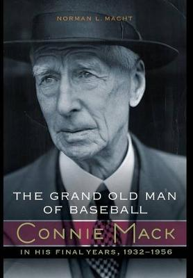 The Grand Old Man of Baseball: Connie Mack in His Final Years, 1932-1956 (Hardback)