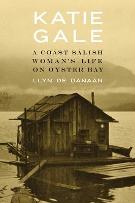 Katie Gale: A Coast Salish Woman's Life on Oyster Bay (Hardback)