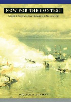 Now for the Contest: Coastal and Oceanic Naval Operations in the Civil War - Great Campaigns of the Civil War (Hardback)