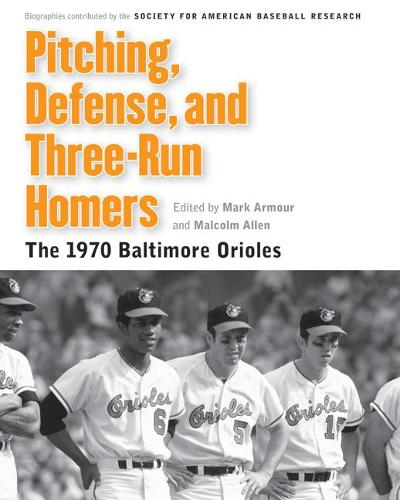 Pitching, Defense, and Three-Run Homers: The 1970 Baltimore Orioles - Memorable Teams in Baseball History (Paperback)