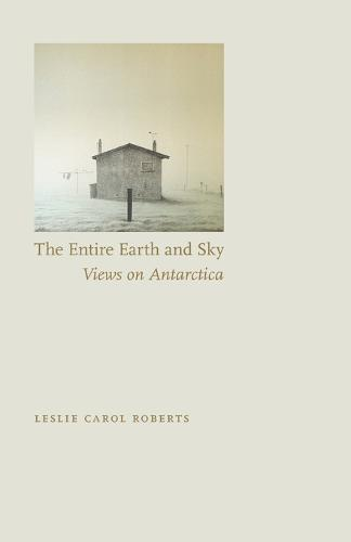 The Entire Earth and Sky: Views on Antarctica (Paperback)