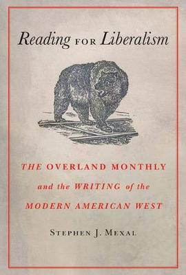 Reading for Liberalism: The Overland Monthly and the Writing of the Modern American West (Hardback)