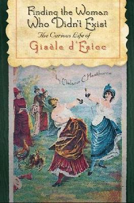 Finding the Woman Who Didn't Exist: The Curious Life of Gisele d'Estoc (Hardback)