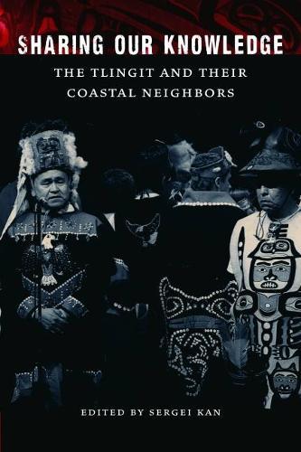 Sharing Our Knowledge: The Tlingit and Their Coastal Neighbors (Hardback)